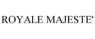 mark for ROYALE MAJESTE', trademark #85731407