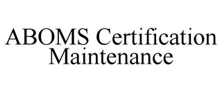 mark for ABOMS CERTIFICATION MAINTENANCE, trademark #85731549