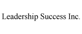 mark for LEADERSHIP SUCCESS INC., trademark #85731935