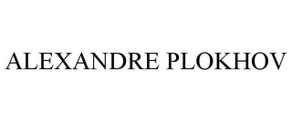mark for ALEXANDRE PLOKHOV, trademark #85731937
