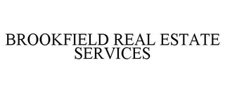 mark for BROOKFIELD REAL ESTATE SERVICES, trademark #85732105