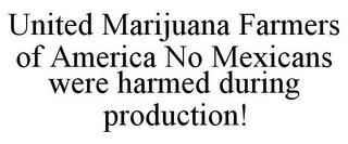 mark for UNITED MARIJUANA FARMERS OF AMERICA NO MEXICANS WERE HARMED DURING PRODUCTION!, trademark #85732190