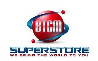 mark for BTGM SUPERSTORE WE BRING THE WORLD TO YOU, trademark #85732207