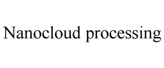 mark for NANOCLOUD PROCESSING, trademark #85732228