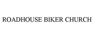 mark for ROADHOUSE BIKER CHURCH, trademark #85732439