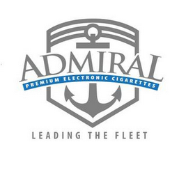 mark for ADMIRAL PREMIUM ELECTRONIC CIGARETTES LEADING THE FLEET, trademark #85732561