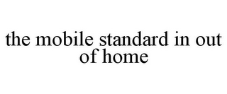 mark for THE MOBILE STANDARD IN OUT OF HOME, trademark #85732575