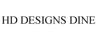 mark for HD DESIGNS DINE, trademark #85732620