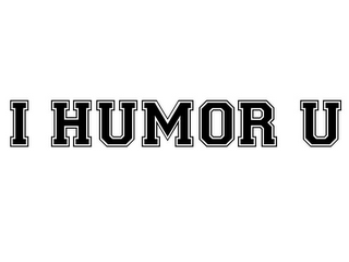 mark for I HUMOR U, trademark #85733033