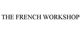 mark for THE FRENCH WORKSHOP, trademark #85733121