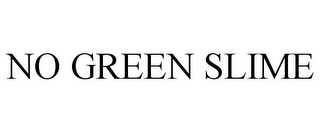 mark for NO GREEN SLIME, trademark #85733692