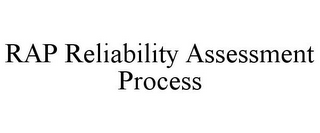 mark for RAP RELIABILITY ASSESSMENT PROCESS, trademark #85733821