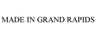 mark for MADE IN GRAND RAPIDS, trademark #85733859