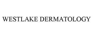 mark for WESTLAKE DERMATOLOGY, trademark #85734274