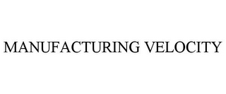 mark for MANUFACTURING VELOCITY, trademark #85734676