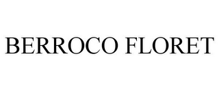 mark for BERROCO FLORET, trademark #85734759