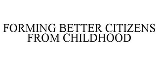 mark for FORMING BETTER CITIZENS FROM CHILDHOOD, trademark #85734817