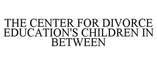 mark for THE CENTER FOR DIVORCE EDUCATION'S CHILDREN IN BETWEEN, trademark #85734976