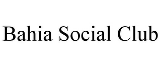 mark for BAHIA SOCIAL CLUB, trademark #85735247