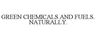 mark for GREEN CHEMICALS AND FUELS. NATURALLY., trademark #85735261