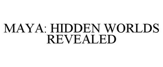 mark for MAYA: HIDDEN WORLDS REVEALED, trademark #85735366
