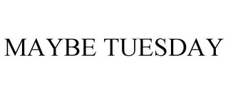 mark for MAYBE TUESDAY, trademark #85735596