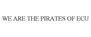 mark for WE ARE THE PIRATES OF ECU, trademark #85736101