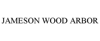 mark for JAMESON WOOD ARBOR, trademark #85736251