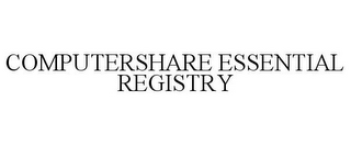 mark for COMPUTERSHARE ESSENTIAL REGISTRY, trademark #85736269