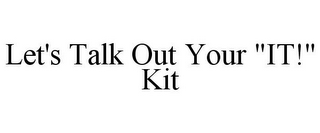 "mark for LET'S TALK OUT YOUR ""IT!"" KIT, trademark #85736654"