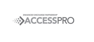 mark for ENHANCED DISCHARGE PARTNERSHIP ACCESSPRO, trademark #85736723