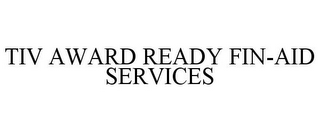 mark for TIV AWARD READY FIN-AID SERVICES, trademark #85737113