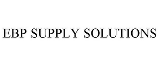mark for EBP SUPPLY SOLUTIONS, trademark #85737343