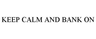 mark for KEEP CALM AND BANK ON, trademark #85737560