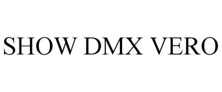 mark for SHOW DMX VERO, trademark #85737906