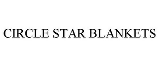 mark for CIRCLE STAR BLANKETS, trademark #85738108