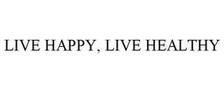 mark for LIVE HAPPY, LIVE HEALTHY, trademark #85738391