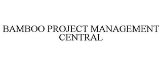 mark for BAMBOO PROJECT MANAGEMENT CENTRAL, trademark #85738399