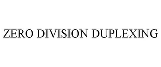 mark for ZERO DIVISION DUPLEXING, trademark #85738458
