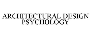 mark for ARCHITECTURAL DESIGN PSYCHOLOGY, trademark #85738525