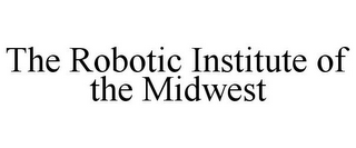 mark for THE ROBOTIC INSTITUTE OF THE MIDWEST, trademark #85738598