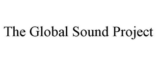 mark for THE GLOBAL SOUND PROJECT, trademark #85738615
