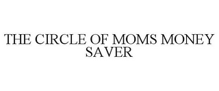 mark for THE CIRCLE OF MOMS MONEY SAVER, trademark #85738987