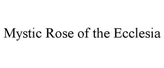 mark for MYSTIC ROSE OF THE ECCLESIA, trademark #85739123