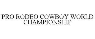 mark for PRO RODEO COWBOY WORLD CHAMPIONSHIP, trademark #85739309