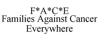 mark for F*A*C*E FAMILIES AGAINST CANCER EVERYWHERE, trademark #85739390
