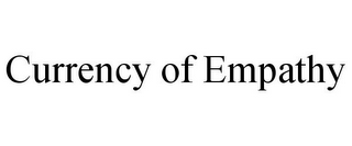mark for CURRENCY OF EMPATHY, trademark #85739498