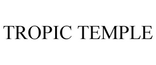 mark for TROPIC TEMPLE, trademark #85739898