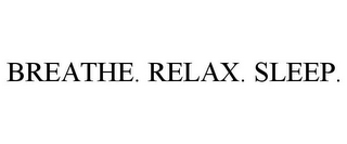 mark for BREATHE. RELAX. SLEEP., trademark #85740166