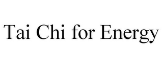 mark for TAI CHI FOR ENERGY, trademark #85740356